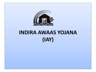 INDIRA AWAAS YOJANA (IAY)