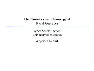 The Phonetics and Phonology of Nasal Gestures Patrice Speeter Beddor University of Michigan Supported by NSF