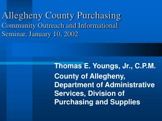 Allegheny County Purchasing Community Outreach and Informational Seminar, January 10, 2002