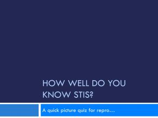 How well do you know STIs?