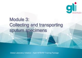 Module 3:  Collecting  and transporting  sputum  specimens