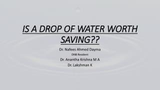 IS A DROP OF WATER WORTH SAVING ??