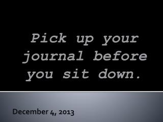 Pick up your journal before you sit down.
