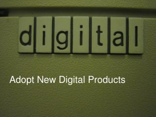 Adopt New Digital Products