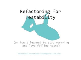 Refactoring for Testability