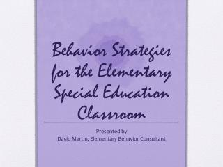 Behavior Strategies for the Elementary Special Education Classroom