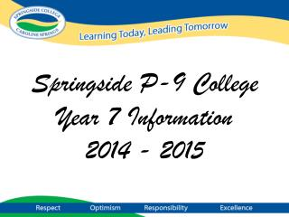 Springside P-9 College Year 7 Information 2014 - 2015