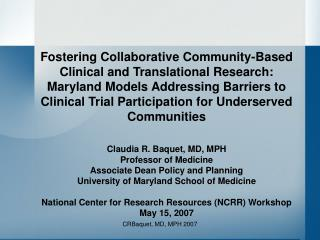 Claudia R. Baquet, MD, MPH Professor of Medicine Associate Dean Policy and Planning University of Maryland School of Med