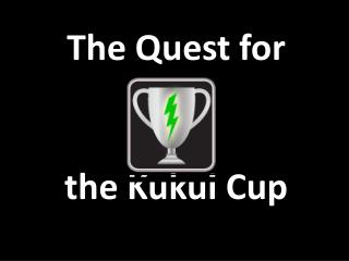 The Quest for the  Kukui  Cup