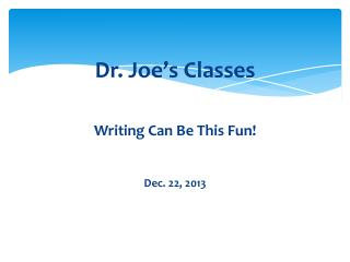 Dr .  Joe's  Classes                    Writing Can Be This Fun! Dec. 22, 2013