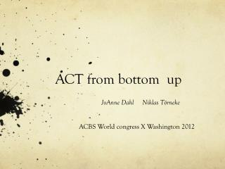 ACT from bottom  up