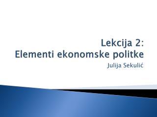 Lekcija 2 :  Elementi ekonomske politke