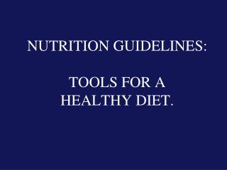 NUTRITION GUIDELINES: TOOLS FOR A  HEALTHY DIET.