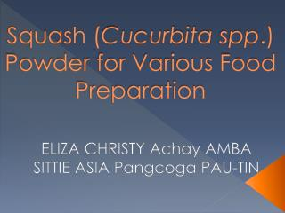 Squash ( Cucurbita  spp .) Powder for Various Food Preparation