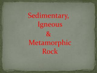 Sedimentary, Igneous & Metamorphic Rock