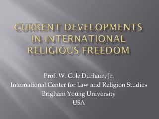 Current Developments  in International Religious Freedom