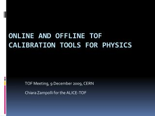 ONLINE and offline TOF calibration tools for physics