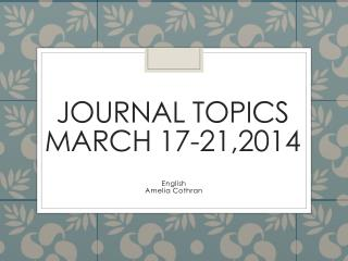 Journal Topics March  17-21,2014