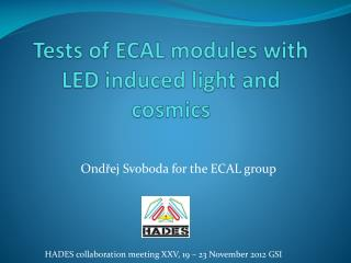 Tests of ECAL modules with LED induced light and cosmics