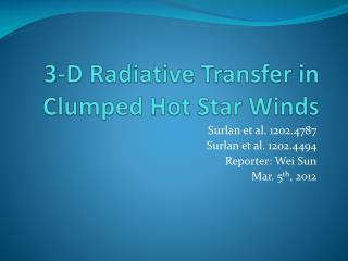 3-D  R adiative  Transfer in Clumped Hot Star Winds