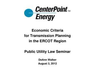 Economic Criteria for Transmission Planning in the ERCOT Region Public Utility Law Seminar