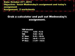 Date:  O ctober 21 st , 2013 Objective:  finish Wednesday's assignment and today's assignment