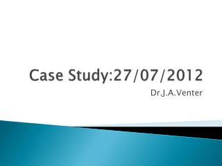 Case Study:27/07/2012