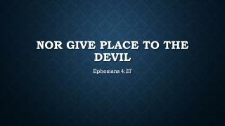 Nor give place to the devil
