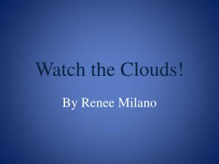 Watch the Clouds!