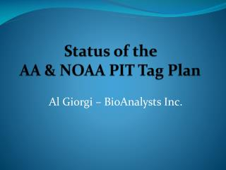 Status of the  AA & NOAA PIT Tag Plan