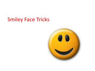 Smiley Face Tricks