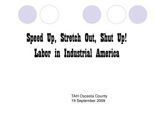 Speed Up, Stretch Out, Shut Up! Labor in Industrial America