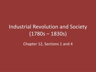Industrial Revolution and Society (1780s – 1830s)
