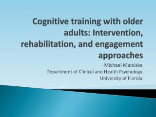 Cognitive training with older adults: Intervention, rehabilitation, and engagement approaches