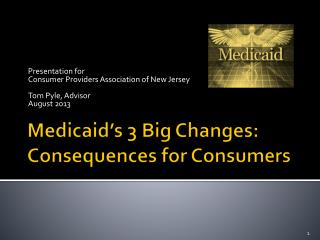 Medicaid's 3 Big Changes: Consequences for Consumers