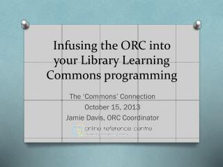 Infusing the ORC into your Library Learning Commons programming