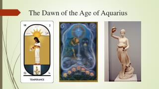 The Dawn of the Age of Aquarius