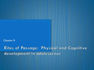 Rites of Passage:  Physical and Cognitive development in adolescence