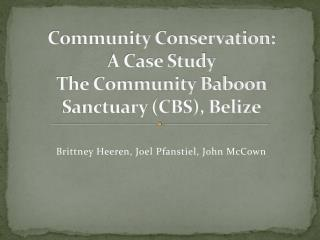 Community Conservation:  A Case Study The Community Baboon Sanctuary (CBS), Belize
