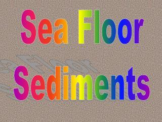 Sea Floor Sediments