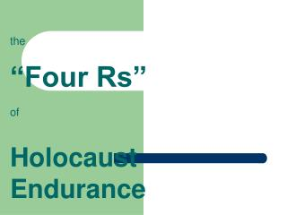 "the  ""Four Rs"" of Holocaust Endurance"