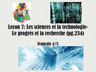 Leçon 7: Les sciences et la technologie- Le progrès et la recherche ( pg .234)
