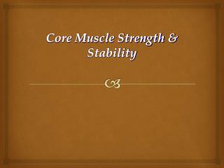 Core Muscle Strength &  Stability
