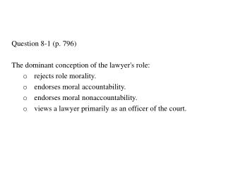 Question 8-1 (p. 796) The dominant conception of the lawyer's role: rejects role morality.
