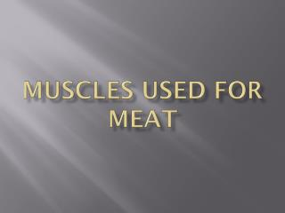 Muscles used for meat