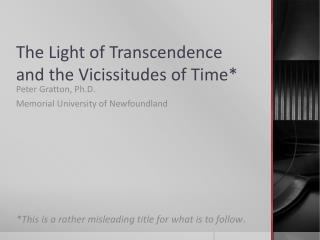 The Light  of Transcendence and the Vicissitudes of  Time*
