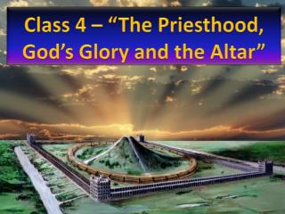 "Class 4 – ""The Priesthood, God's Glory and  the Altar """