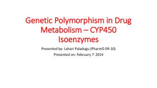 Genetic Polymorphism in Drug Metabolism – CYP450  Isoenzymes