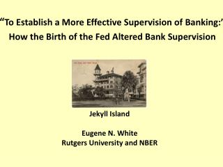Jekyll Island Eugene N. White Rutgers University and NBER