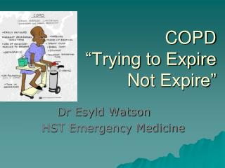 "COPD ""Trying to Expire  Not  Expire"""